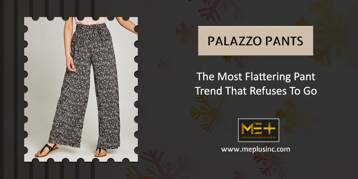 Palazzo Pants – The Most Flattering Pant Trend That Refuses To Go